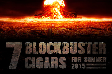7 Blockbuster Cigars for Summer 2015