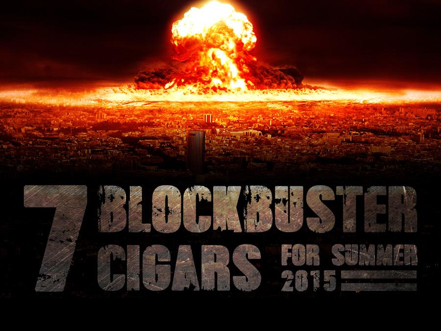 7 Blockbuster Cigars for Summer 2015