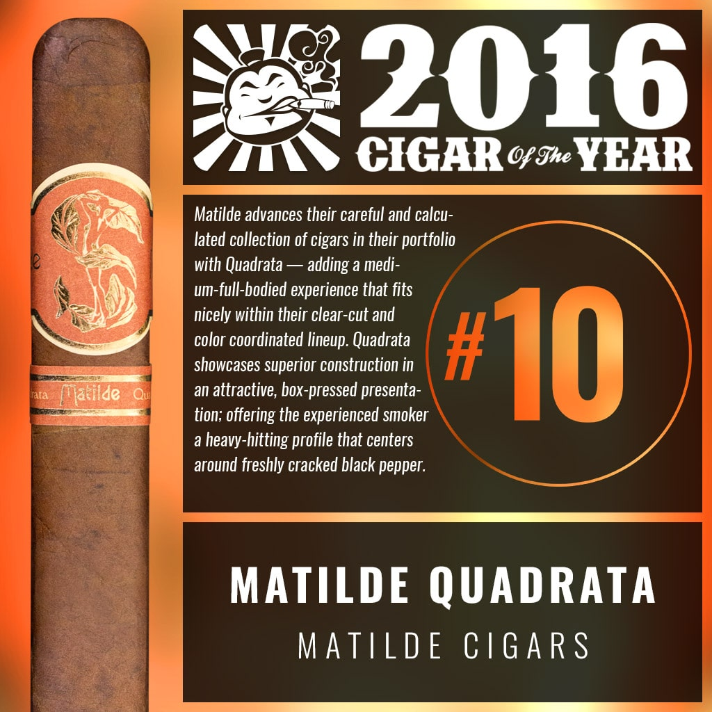 Matilde Quadrata Robusto Number 10 Cigar of the Year 2016