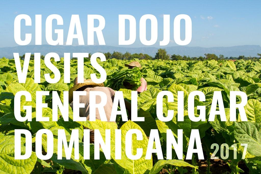 Cigar Dojo Visits General Cigar Dominicana 2017