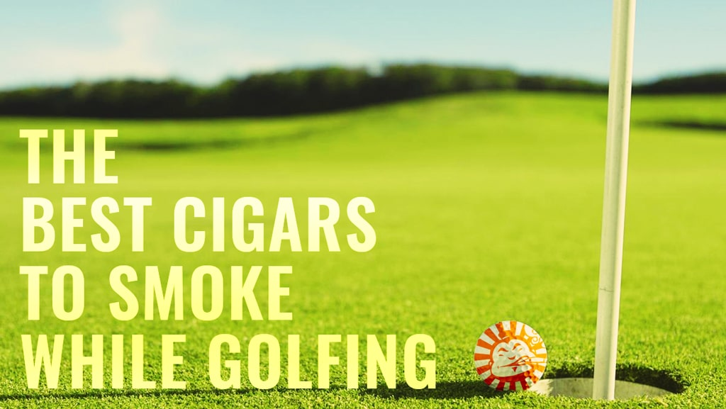 The Best Cigars to Smoke While Golfing