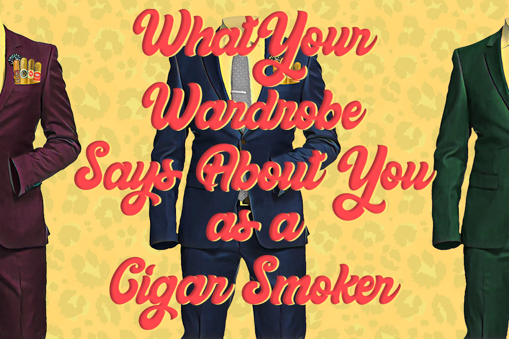 What Your Wardrobe Says About You as a Cigar Smoker