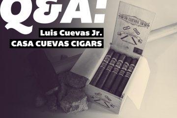 Casa Cuevas Cigars Luis Cuevas Jr. Q&A
