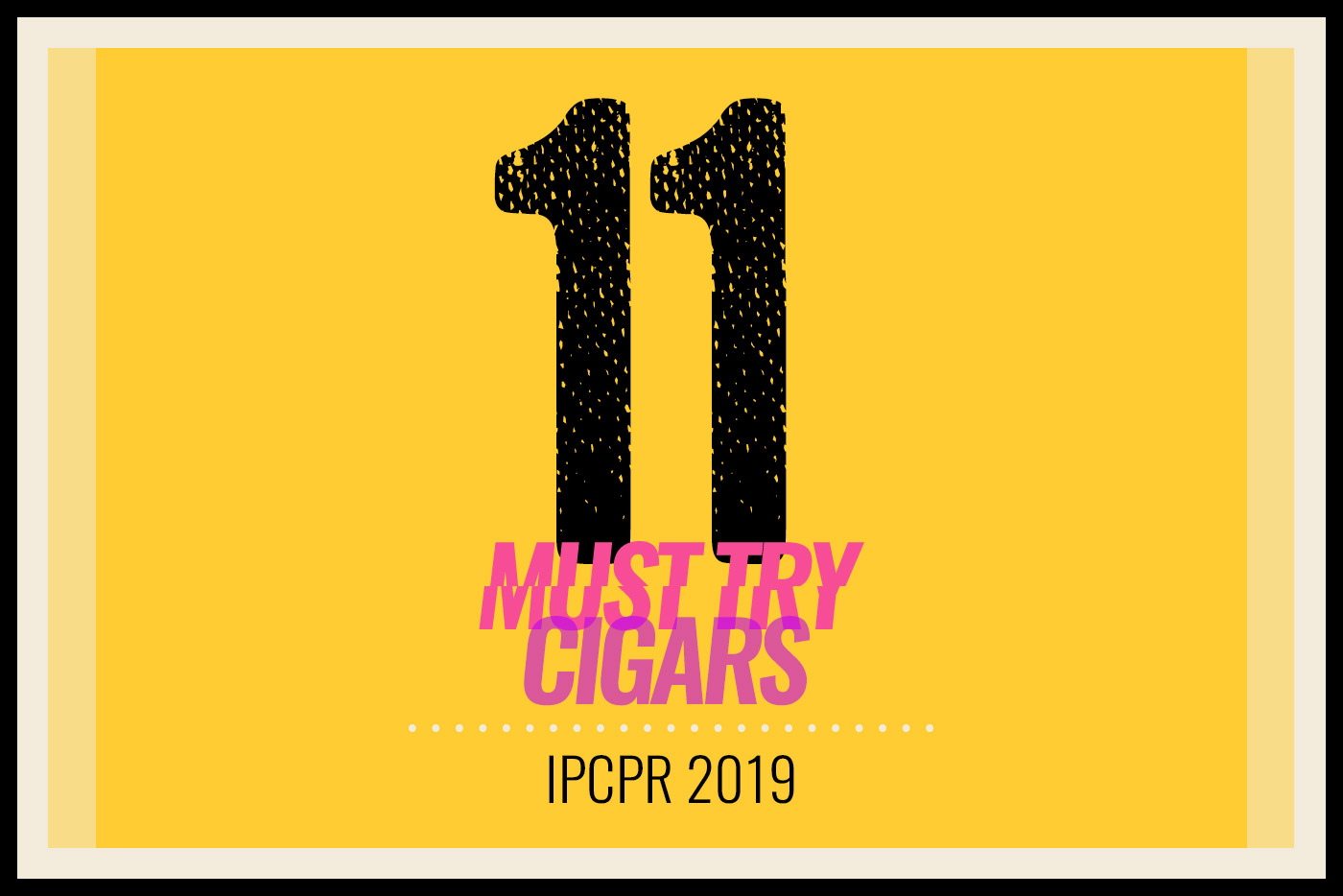 11 Must Try Cigars IPCPR 2019