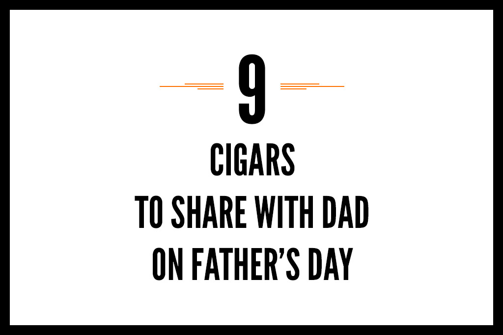 9 Cigars to Share with Dad on Father's Day