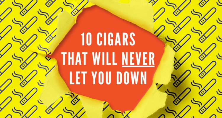 10 Cigars That Will Never Let You Down